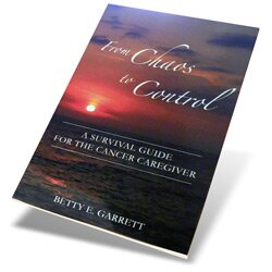 Betty Garrett: From Chaos to Control: A Survival Guide for the Cancer Caregiver